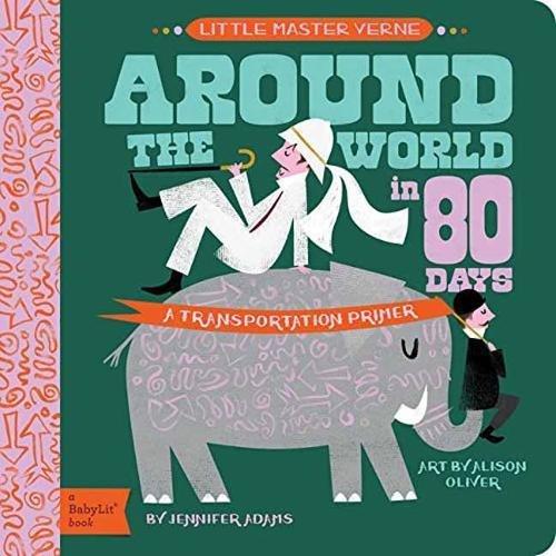 Around the World in 80 Days: A BabyLit® Transportation Primer
