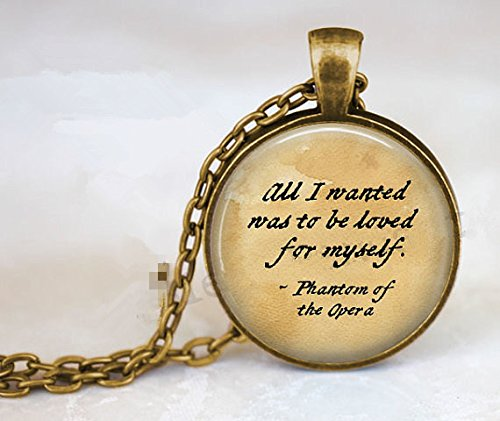 Phantom of the Opera Quote: All I wanted was to be loved for myself - Gaston Leroux - Literary Jewelry