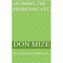 Growing the Abundant Life: The Secret of Fulfillment