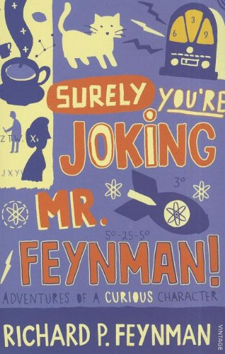 """""""Surely you're joking, Mr. Feynman!"""" : adventures of a curious character"""