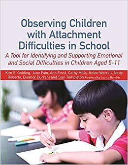 Book Observing Children with Attachment Difficulties in School: A Tool for Identifying and Supporting Emotional and Social Difficulties in Children Aged 5-11