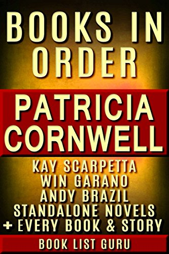 Patricia Cornwell Books in Order: Kay Scarpetta series,  Andy Brazil series, Win Garano books, all short stories, standalone novels & nonfiction. (Book Order 6)