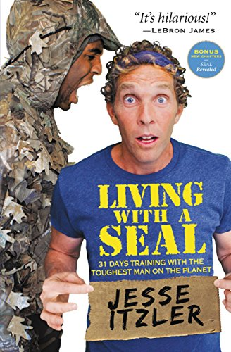 Living with a SEAL: 31 Days Training with the Toughest Man on the Planet by [Itzler, Jesse]