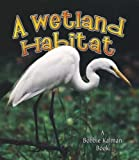 A Wetland Habitat, Molly Aloian and Bobbie Kalman, 0778729559