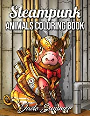 Steampunk Animals: An Adult Coloring Book…