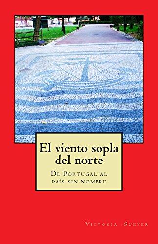El viento sopla del norte: De Portugal al país sin nombre (Spanish Edition)