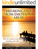 Breaking Free from Emotional Abuse:: How to Restore Your Joy by Healing Your Life (Healing Emotional Abuse Book 2)