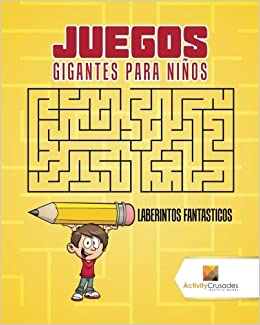Juegos Gigantes Para Niños : Laberintos Fantasticos (Spanish Edition): Activity Crusades: 9780228218623: Amazon.com: Books