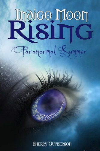Book: Indigo Moon Rising - Paranormal Summer by Sherry Guyberson