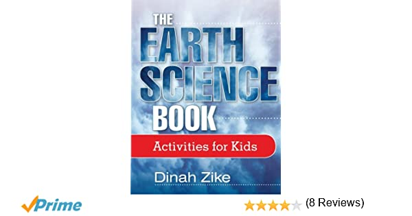 The Earth Science Book: Activities for Kids: Dinah Zike, Jessie J ...