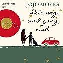 Weit weg und ganz nah Hörbuch von Jojo Moyes Gesprochen von: Luise Helm