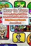 How to Turn Poems, Lyrics, and Folklore into Salable Children's Books, Anne Hart, 0595367356