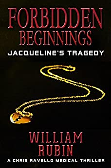 Forbidden Beginnings: Jacqueline's Tragedy: A Chris Ravello Medical Thriller by [Rubin, William]