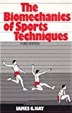 The Biomechanics of Sports Techniques, Hay, James G., 013078494X