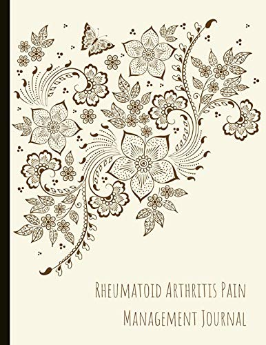 Rheumatoid Arthritis Pain Management Journal: Beautiful Journal for RA With Pain and Mood Trackers, Symptom Trackers, Quotes, Mindfulness Exercises, Gratitude Prompts and more.