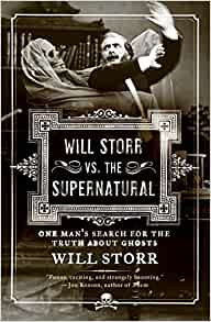 Will Storr Vs. The Supernatural: One mans search for the truth about ghosts