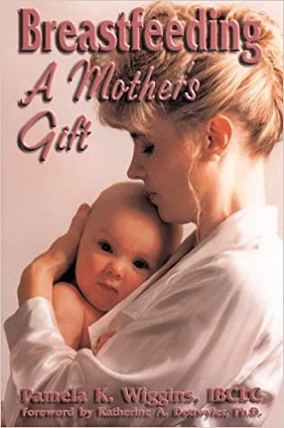 Breastfeeding: A Mother's Gift: Pamela K. Wiggins, Pamela K ...