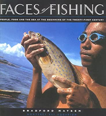 Faces Of Fishing People Food And The Sea At The Beginning Of The Twenty-first Century from Monterey Bay Aquarium Fndtn