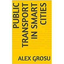 Public Transport in Smart Cities: An Utopian view by Alex Grosu