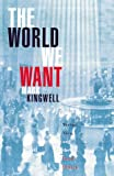 The World We Want : Virtue, Vice, and the Good Citizen, Kingwell, Mark, 0670889245