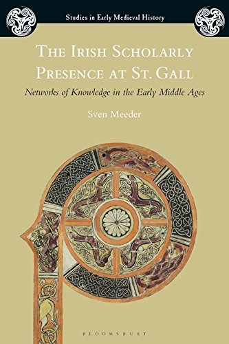 The Irish Scholarly Presence at St. Gall: Networks of Knowledge in the Early Middle Ages (Studies in Early Medieval History)