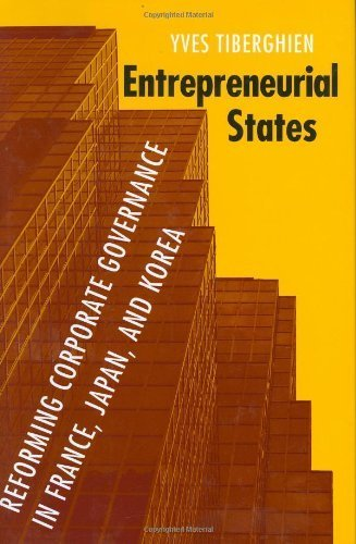 Entrepreneurial States: Reforming Corporate Governance in France, Japan, and Korea (Cornell Studies in Political Economy) by Yves Tiberghien (2007-08-01)