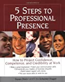 5 Steps to Professional Presence, Susan Bixler and Lisa Scherver Dugan, 1580624421