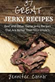 img - for 37 Great Jerky Recipes: Beef and Other Game Jerky Recipes That Are Better Than Your Uncle's. book / textbook / text book