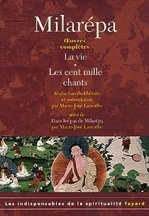 Oeuvres complètes : La vie ; Les cent mille chants suivi de Dans les pas de Milarépa par Milarépa