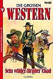 Die großen Western 161: Sein wilder Bruder Chad (German Edition)