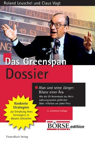 Das Greenspan-Dossier: Alan und seine Jünger: Die Bilanz einer Ära. Wie die US-Notenbank das Weltwährungssystem gefährdet Broschiert – Februar 2006 Roland Leuschel Claus Vogt FinanzBuch Verlag 389879184X