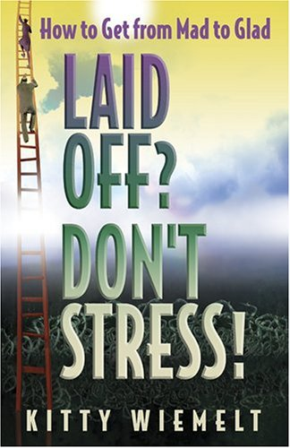 Laid Off? Don't Stress! How to Get from Mad to Glad