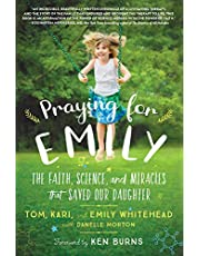 Praying for Emily: The Faith, Science, and Miracles that Saved Our Daughter