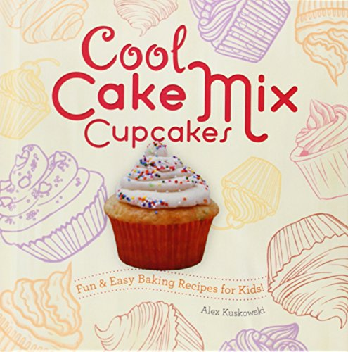 Cool Cake Mix Cupcakes: Fun & Easy Baking Recipes for Kids! (Cool Cupcakes & Muffins)