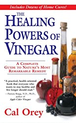 The Healing Powers of Vinegar: A Complete Guide To