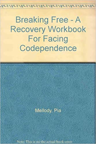 Breaking Free - A Recovery Workbook For Facing Codependence