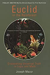 Euclid in the Rainforest: Discovering Universal Truth in Logic and Math by Joseph Mazur (2006-07-25)