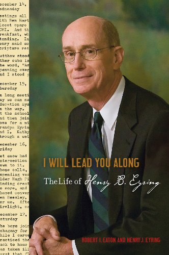 I Will Lead You Along: The Life of Henry B. Eyring by [Eyring, Henry J., Eaton, Robert I.]