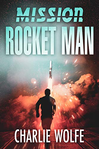 Mission Rocket Man: A Nuclear Thriller Full of Twists (Techno thriller, Mystery & Suspense Book 4) by [Wolfe, Charlie]