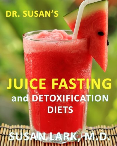 Dr. Susan's Juice Fasting and Detoxification Diets