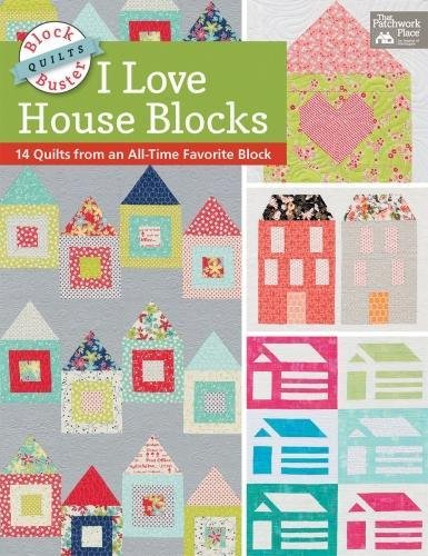 The Quilt House - Block-Buster Quilts - I Love House Blocks: 14 Quilts from an All-Time Favorite Block