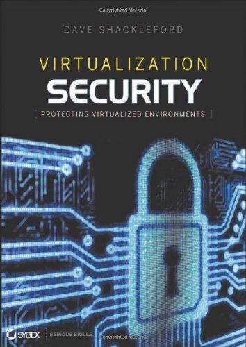 Virtualization Security: Protecting Virtualized Environments by Dave Shackleford, Publisher : Sybex