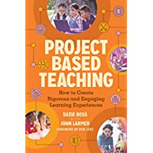 Project Based Teaching: How to Create Rigorous and Engaging Learning Experiences (English Edition)