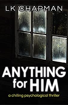 Anything for Him: A chilling psychological thriller by [Chapman, LK]