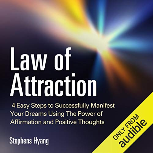 Law of Attraction: 4 Easy Steps to Successfully Manifest Your Dreams Using the Power of Affirmation and Positive Thoughts, The Secret to Money, Love, Weight Loss and More
