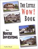 The Little Wow! Book on House Investing, Royal, Carlos, 0972241523