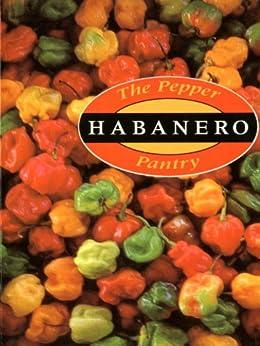The Pepper Pantry: Habanero: Habaneros by [DeWitt, Dave, Gerlach, Nancy]