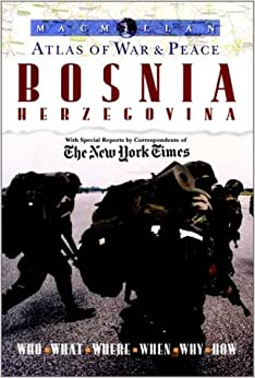 Macmillan Atlas of War and Peace: Bosnia Herzegovi Na: with Special Reports by Co: Bosnia Herzegovina