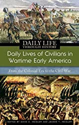 Daily Lives of Civilians in Wartime Early America: From the Colonial Era to the Civil War (The Greenwood Press Daily Life Through History Series: Daily Lives of Civilians during Wartime)