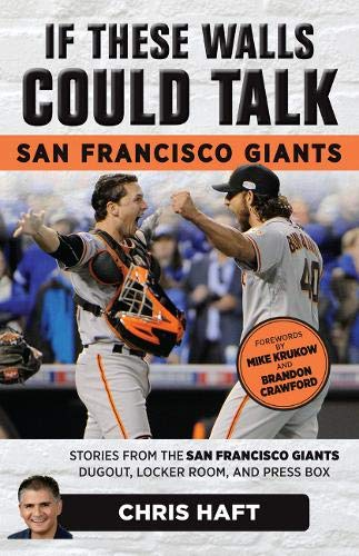 (If These Walls Could Talk: San Francisco Giants: Stories from the San Francisco Giants Dugout, Locker Room, and Press Box)